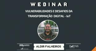 Webinar: Vulnerabilidades e Desafios da Transformação Digital – IoT.