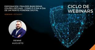 Ciclo de Webinars: Espionagem, fraudes bancárias, golpes virtuais – como é o dia a dia de um perito forense digital.