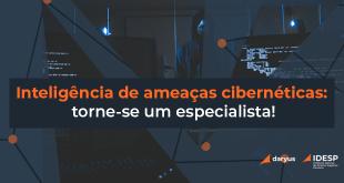 Inteligência de ameaças cibernéticas torne-se um especialista