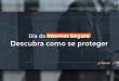 dia da internet segura: saiba como se proteger