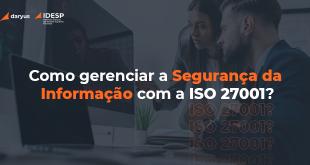 Como gerenciar a segurança da informação usando a ISO 27001