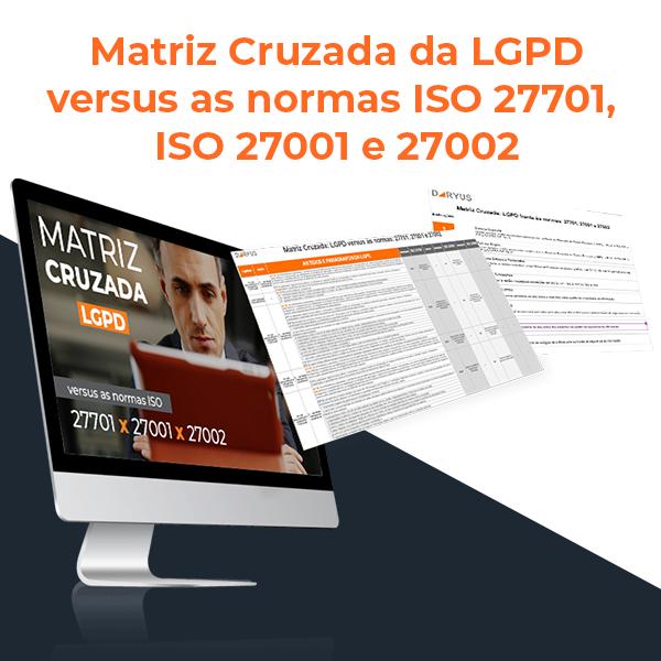 matriz cruzada da LGPD versus as normas ISO 27701, ISO 27001 e 27002