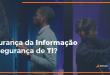 Segurança da informação ou segurança de TI