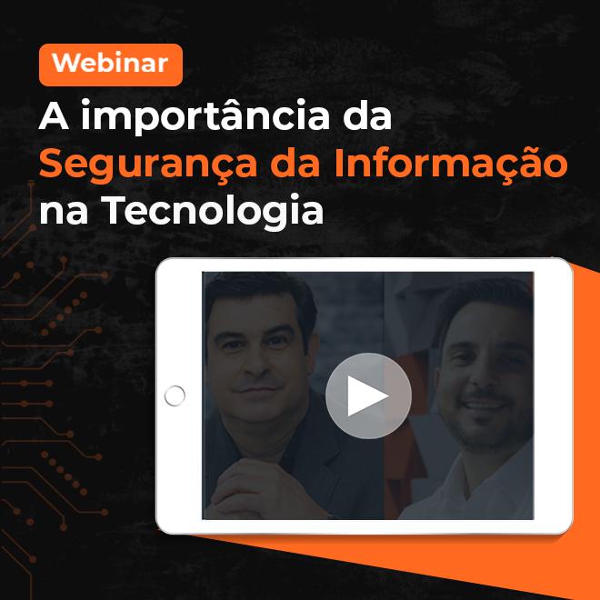 Webinar a importancia da segurança da informação na tecnologia