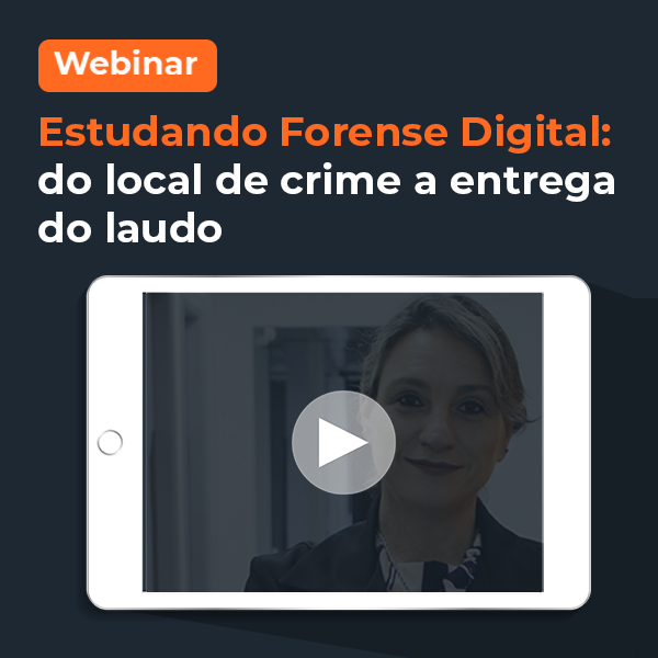 Webinar estudando forense digital do local do crime a entrega do laudo